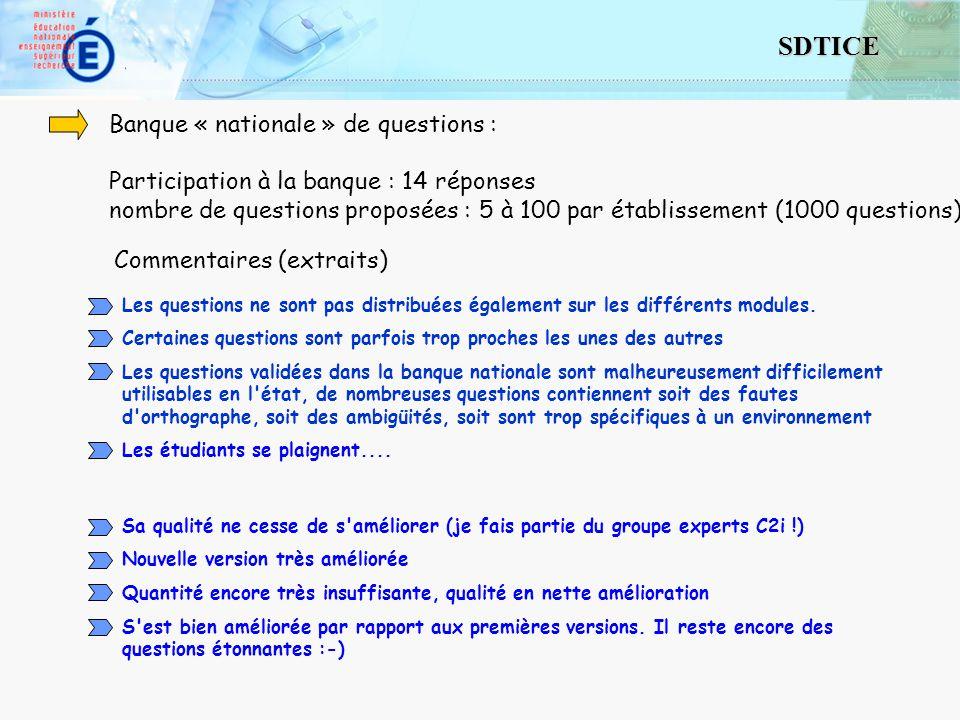 24 SDTICE Banque « nationale » de questions : Participation à la banque : 14 réponses nombre de questions proposées : 5 à 100 par établissement (1000 questions) Commentaires (extraits) Les questions ne sont pas distribuées également sur les différents modules.