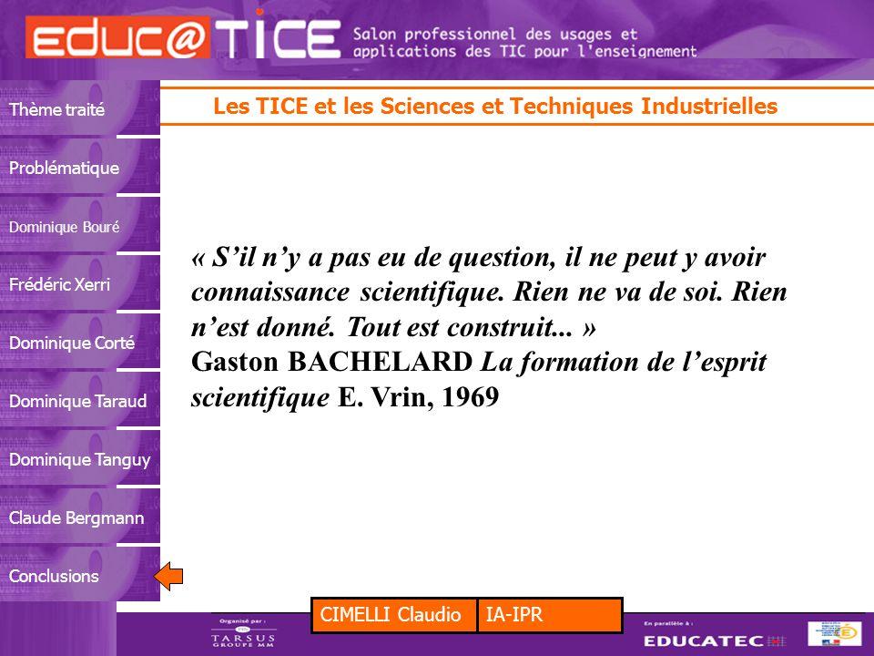 CIMELLI ClaudioIA-IPR Les TICE et les Sciences et Techniques Industrielles Thème traitéProblématique Dominique Bouré Frédéric XerriDominique CortéDomi