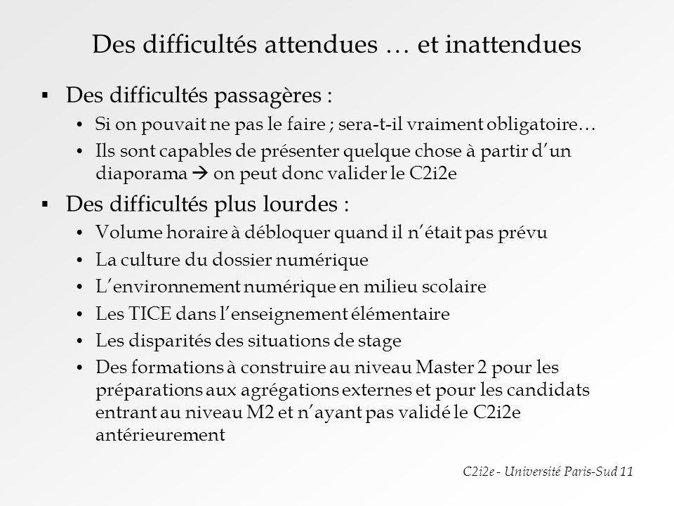 C2i2e - Université Paris-Sud 11 Des difficultés attendues … et inattendues Des difficultés passagères : Si on pouvait ne pas le faire ; sera-t-il vrai