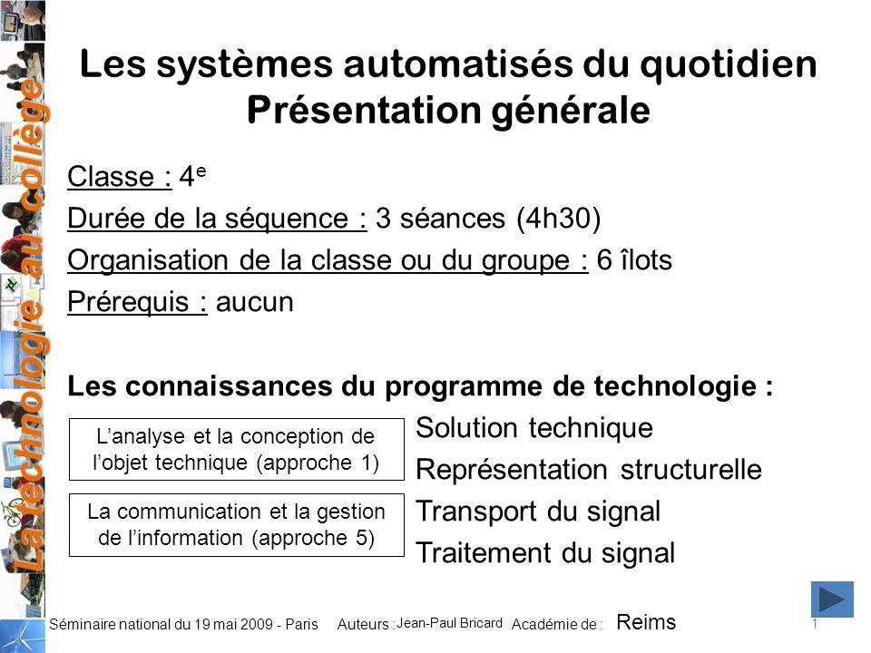 La technologie au collège Auteurs : Académie de : Séminaire national du 19 mai 2009 - Paris CapacitésCritères de réussite Rechercher et décrire plusieurs solutions techniques pour répondre à une fonction donnée.