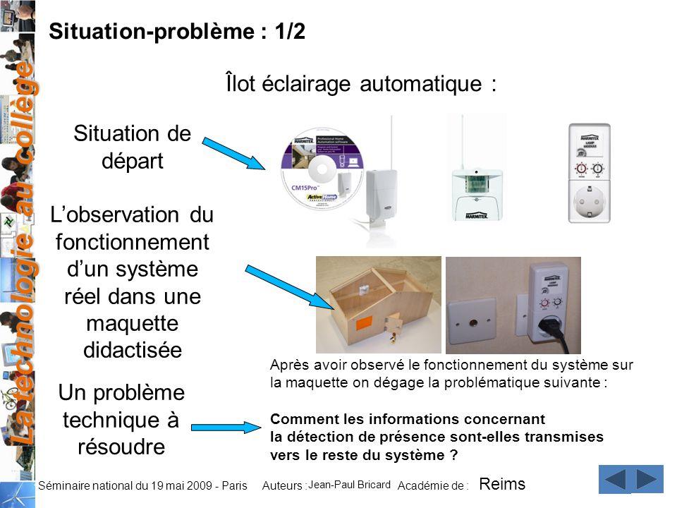 La technologie au collège Auteurs : Académie de : Séminaire national du 19 mai 2009 - Paris Situation-problème : 1/2 Îlot éclairage automatique : Situ