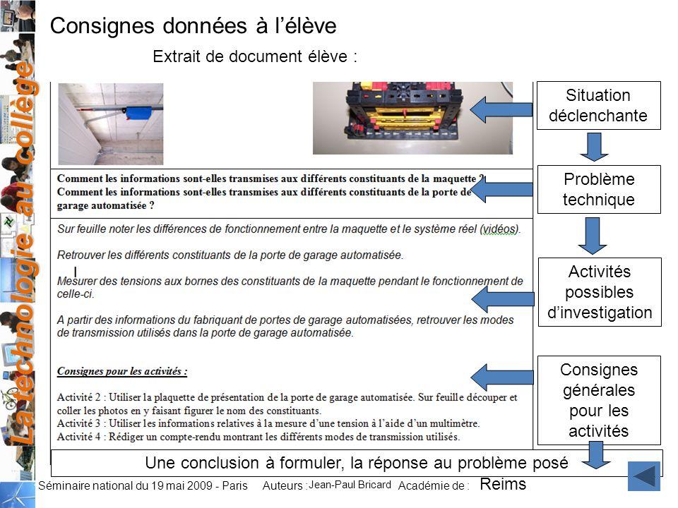 La technologie au collège Auteurs : Académie de : Séminaire national du 19 mai 2009 - Paris Extrait de document élève : Consignes données à lélève Sit