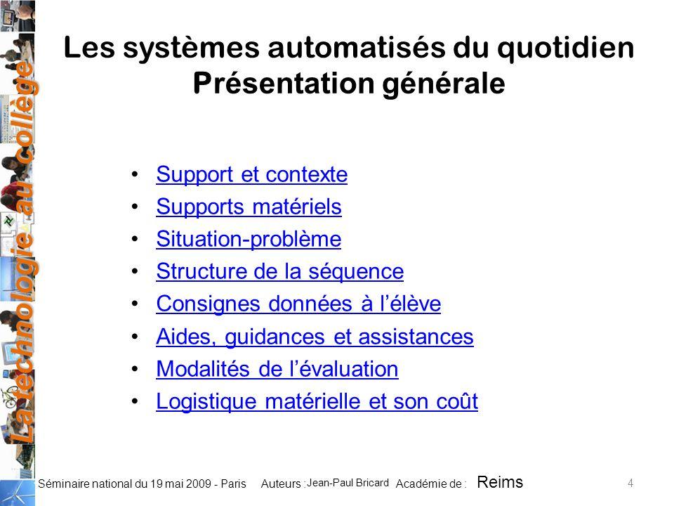 La technologie au collège Auteurs : Académie de : Séminaire national du 19 mai 2009 - Paris Support et contexte Supports matériels Situation-problème