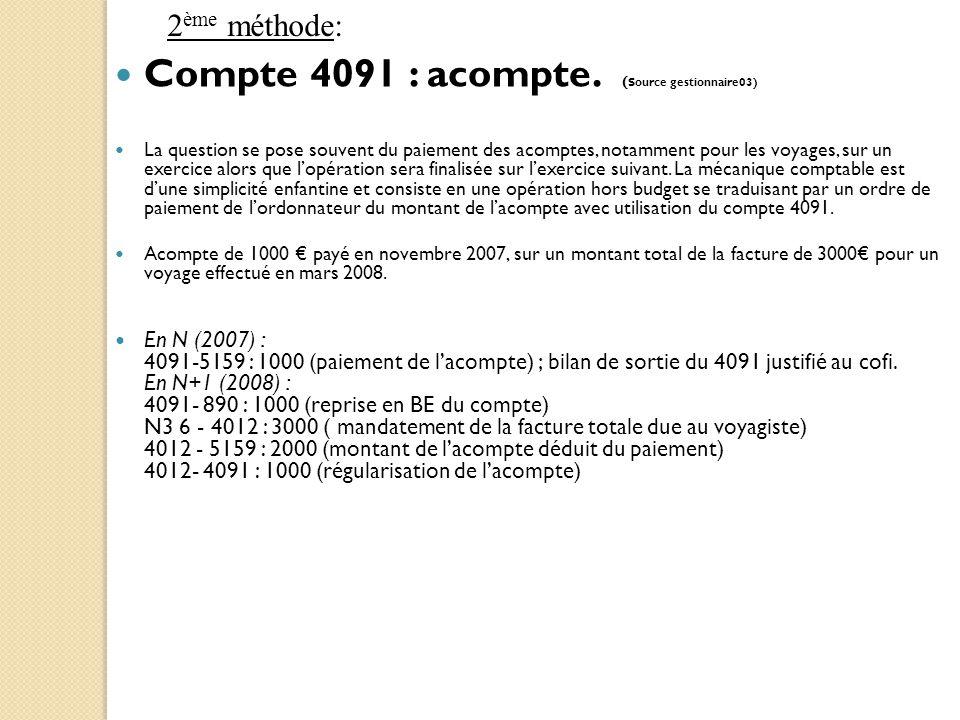 Compte 4091 : acompte. ( Source gestionnaire03) La question se pose souvent du paiement des acomptes, notamment pour les voyages, sur un exercice alor