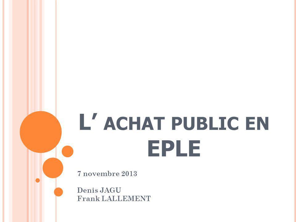 L ACHAT PUBLIC EN EPLE 7 novembre 2013 Denis JAGU Frank LALLEMENT