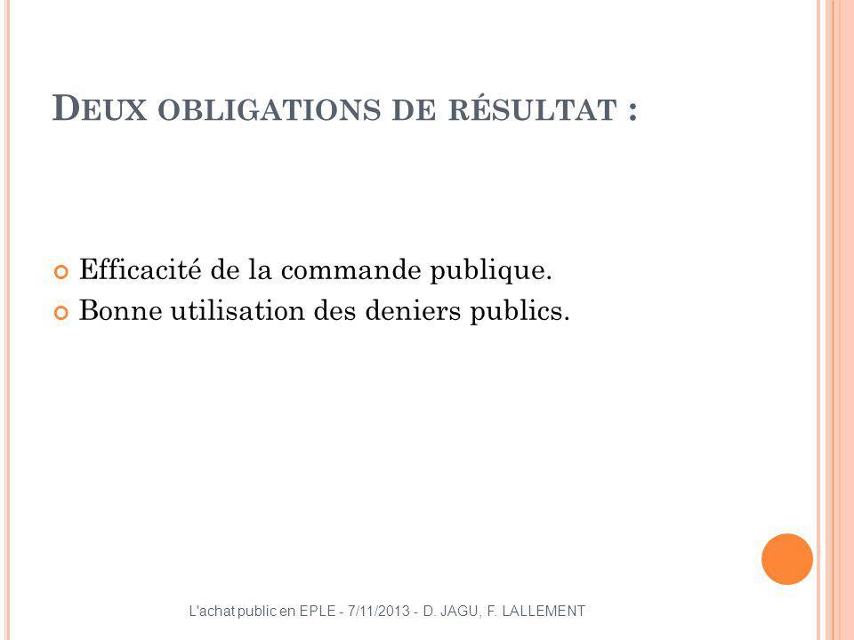 D EUX OBLIGATIONS DE RÉSULTAT : Efficacité de la commande publique. Bonne utilisation des deniers publics. L'achat public en EPLE - 7/11/2013 - D. JAG