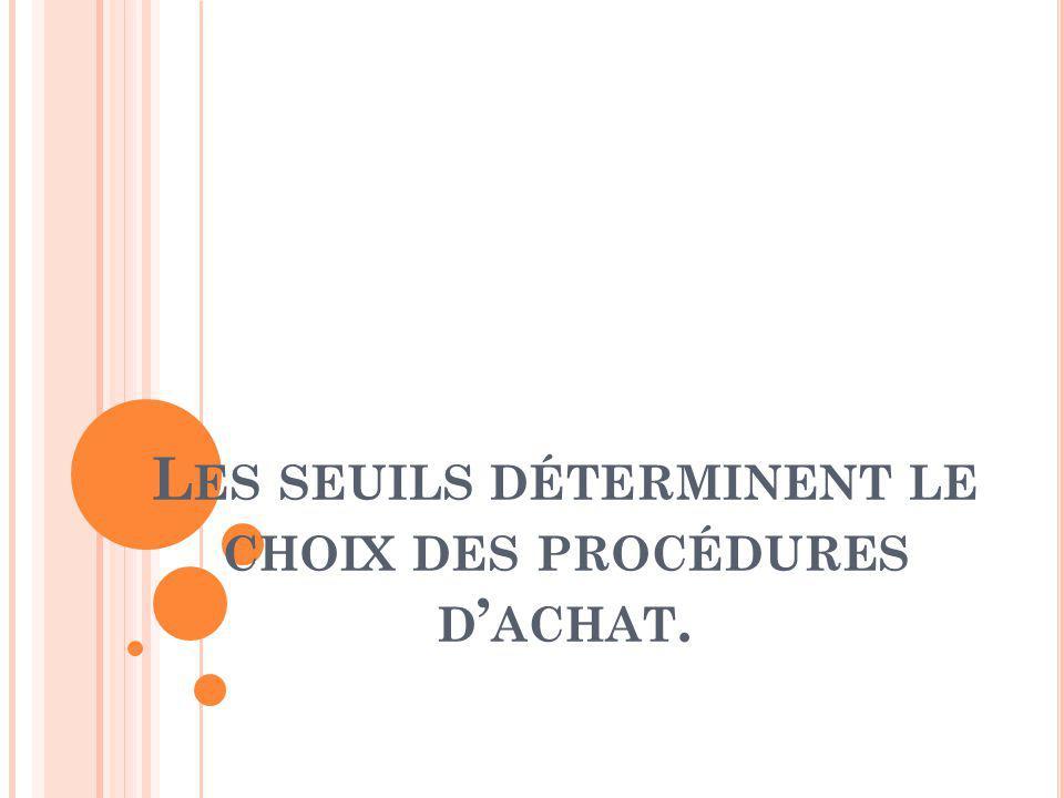 L ES SEUILS DÉTERMINENT LE CHOIX DES PROCÉDURES D ACHAT.