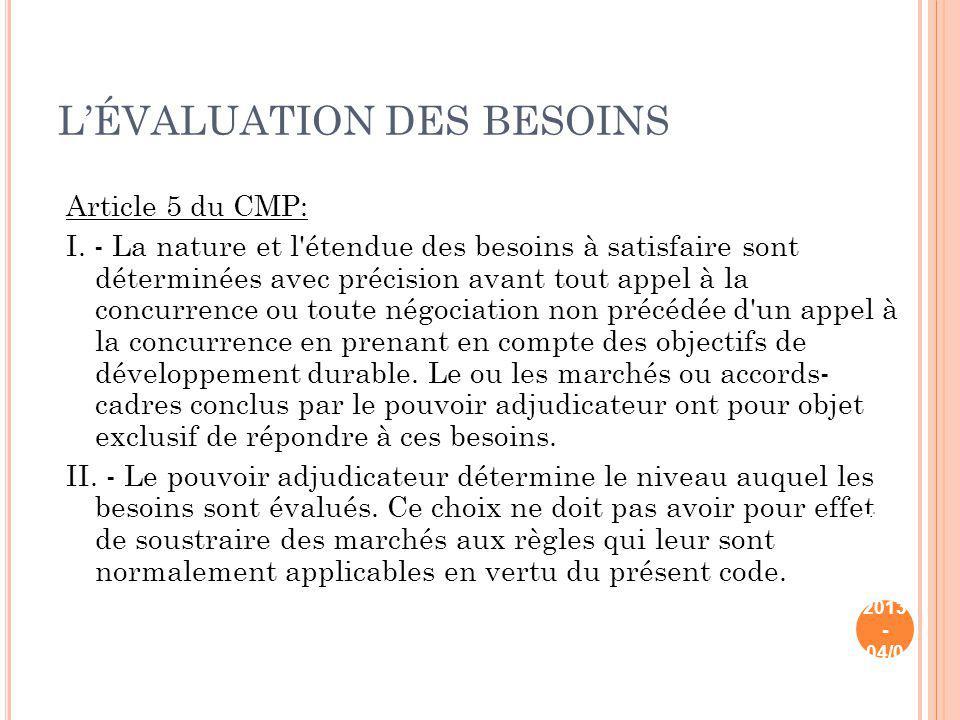 LÉVALUATION DES BESOINS Article 5 du CMP: I. - La nature et l'étendue des besoins à satisfaire sont déterminées avec précision avant tout appel à la c