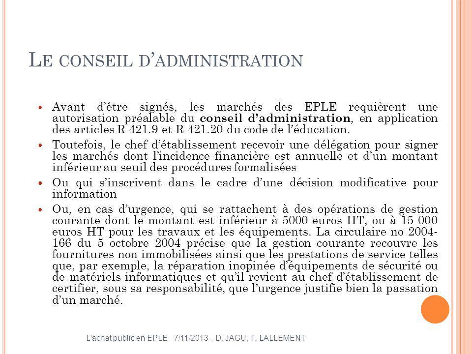 L E CONSEIL D ADMINISTRATION Avant dêtre signés, les marchés des EPLE requièrent une autorisation préalable du conseil dadministration, en application