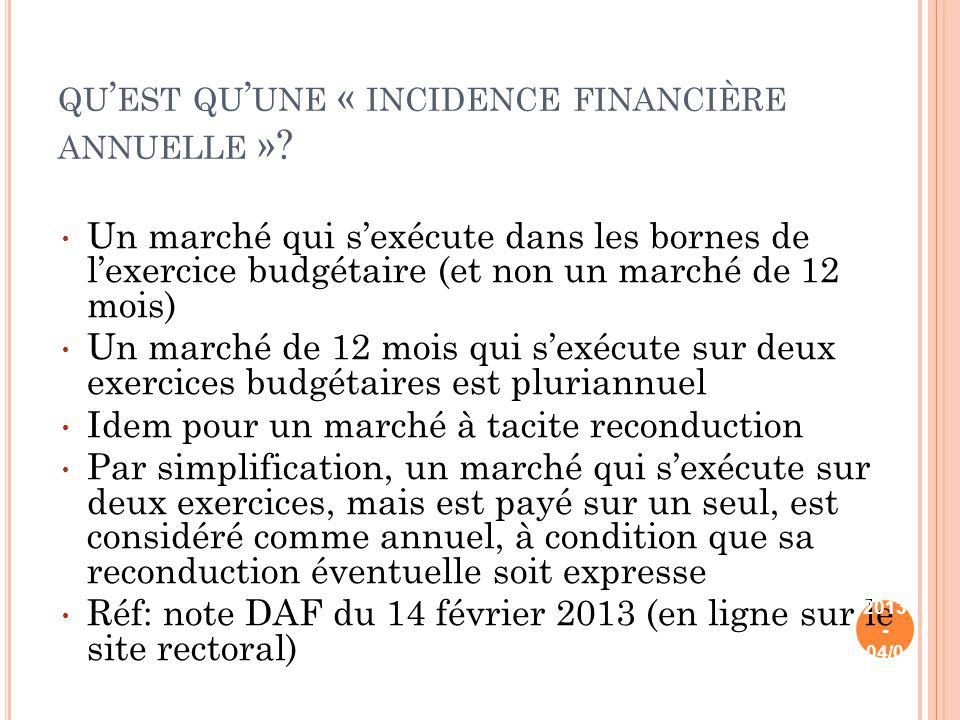 QU EST QU UNE « INCIDENCE FINANCIÈRE ANNUELLE »? Un marché qui sexécute dans les bornes de lexercice budgétaire (et non un marché de 12 mois) Un march
