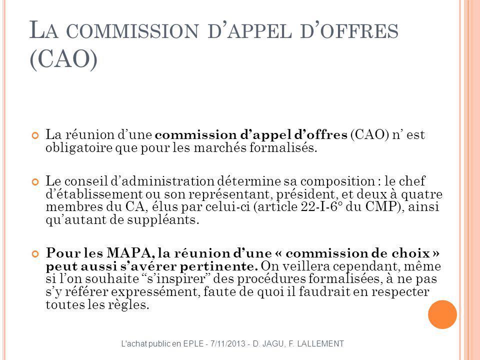 L A COMMISSION D APPEL D OFFRES (CAO) La réunion dune commission dappel doffres (CAO) n est obligatoire que pour les marchés formalisés. Le conseil da