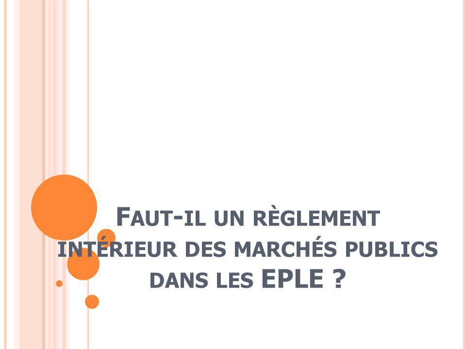 F AUT - IL UN RÈGLEMENT INTÉRIEUR DES MARCHÉS PUBLICS DANS LES EPLE ?