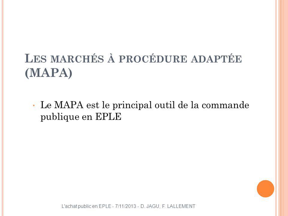 Le MAPA est le principal outil de la commande publique en EPLE L'achat public en EPLE - 7/11/2013 - D. JAGU, F. LALLEMENT