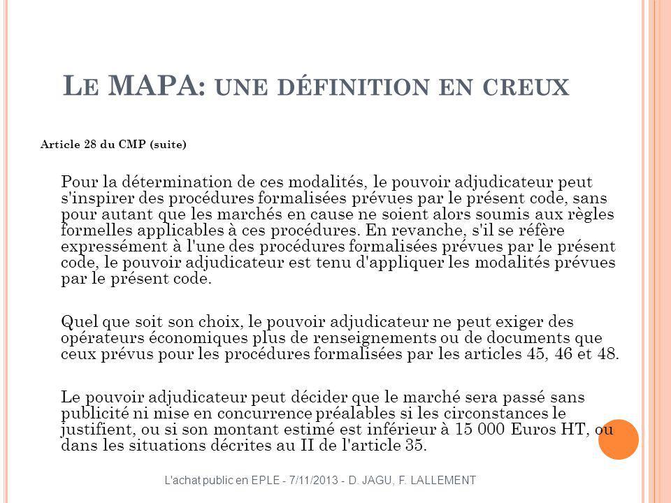 L E MAPA: UNE DÉFINITION EN CREUX Article 28 du CMP (suite) Pour la détermination de ces modalités, le pouvoir adjudicateur peut s'inspirer des procéd