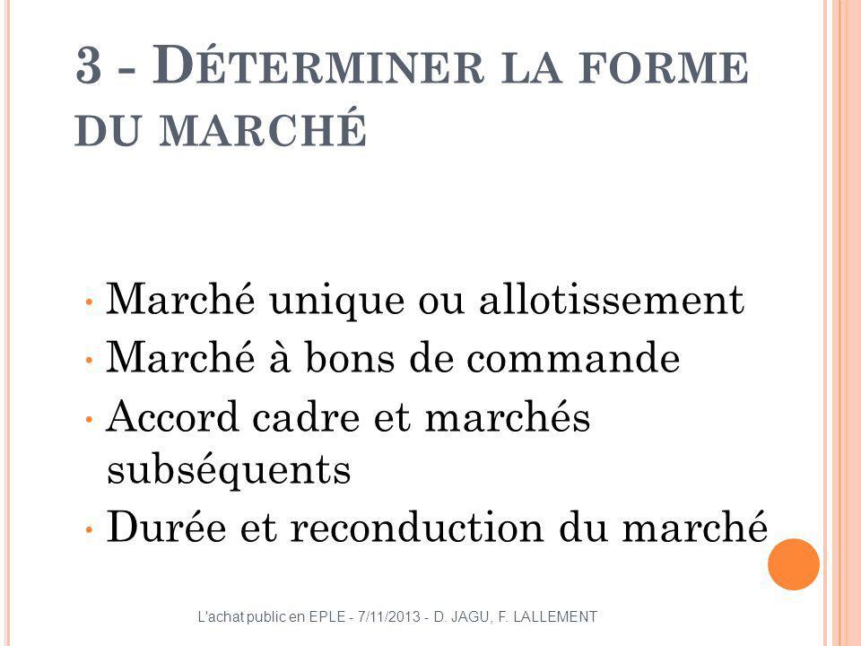 3 - D ÉTERMINER LA FORME DU MARCHÉ Marché unique ou allotissement Marché à bons de commande Accord cadre et marchés subséquents Durée et reconduction