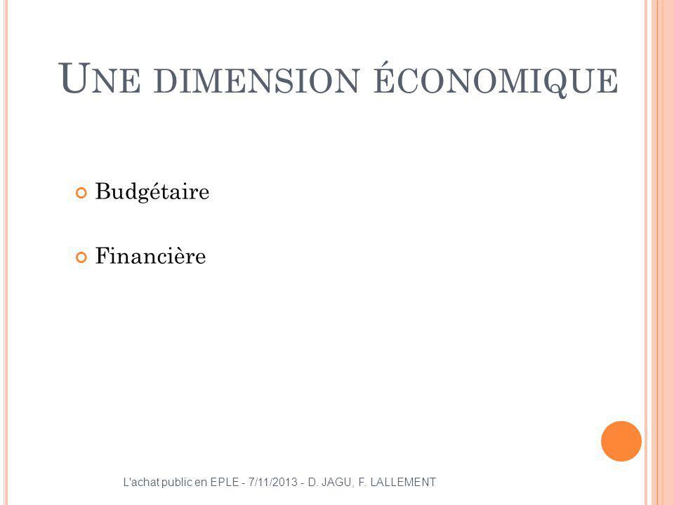 U NE DIMENSION ÉCONOMIQUE Budgétaire Financière L'achat public en EPLE - 7/11/2013 - D. JAGU, F. LALLEMENT