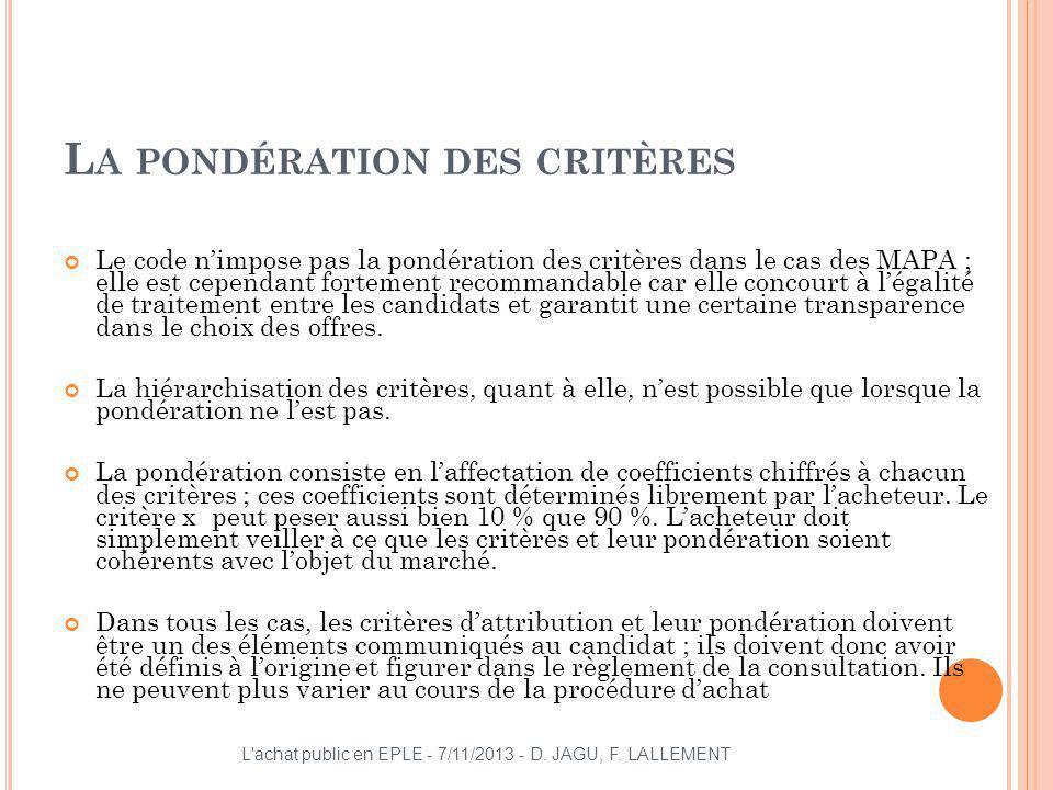 L A PONDÉRATION DES CRITÈRES Le code nimpose pas la pondération des critères dans le cas des MAPA ; elle est cependant fortement recommandable car ell