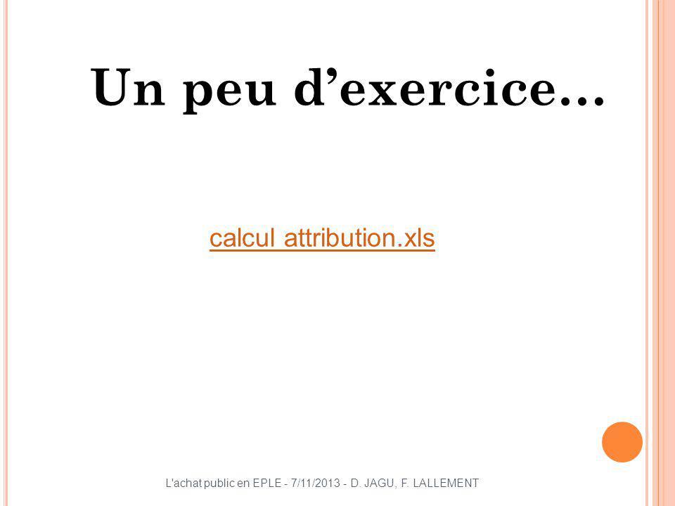 Un peu dexercice… L'achat public en EPLE - 7/11/2013 - D. JAGU, F. LALLEMENT calcul attribution.xls