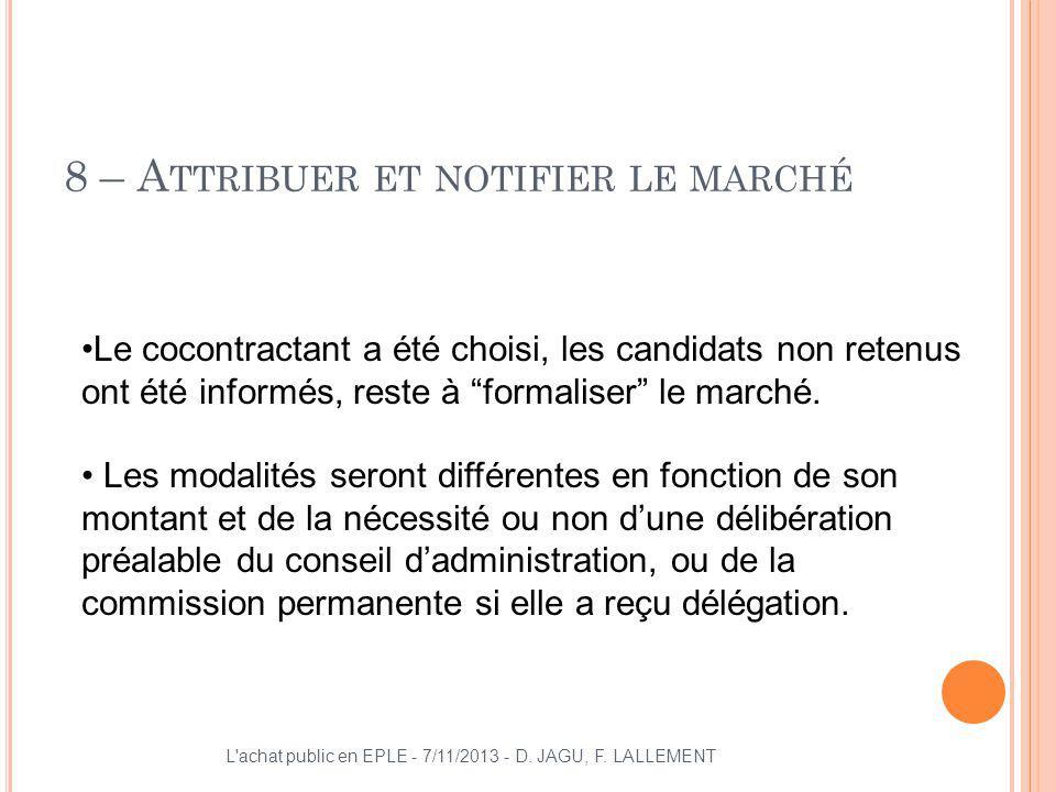 8 – A TTRIBUER ET NOTIFIER LE MARCHÉ L'achat public en EPLE - 7/11/2013 - D. JAGU, F. LALLEMENT Le cocontractant a été choisi, les candidats non reten