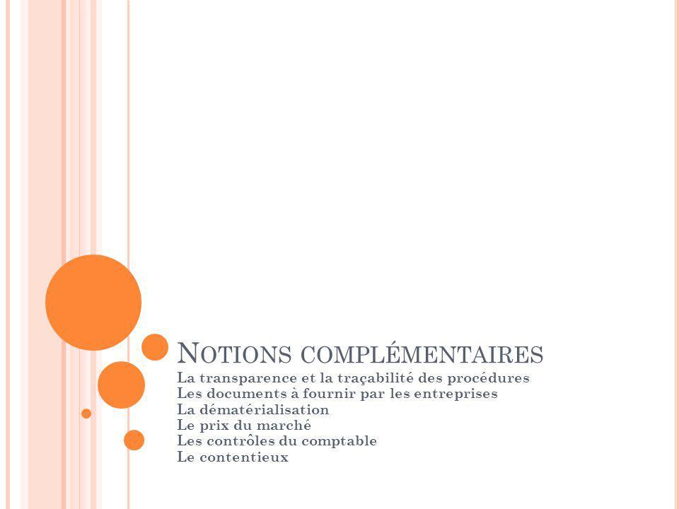 N OTIONS COMPLÉMENTAIRES La transparence et la traçabilité des procédures Les documents à fournir par les entreprises La dématérialisation Le prix du