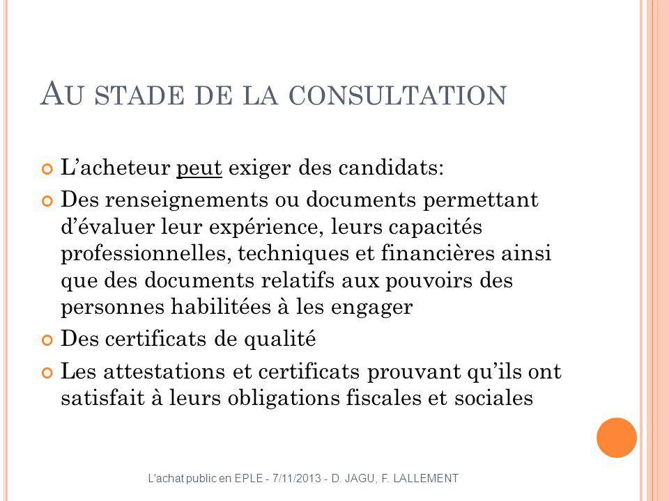 A U STADE DE LA CONSULTATION Lacheteur peut exiger des candidats: Des renseignements ou documents permettant dévaluer leur expérience, leurs capacités
