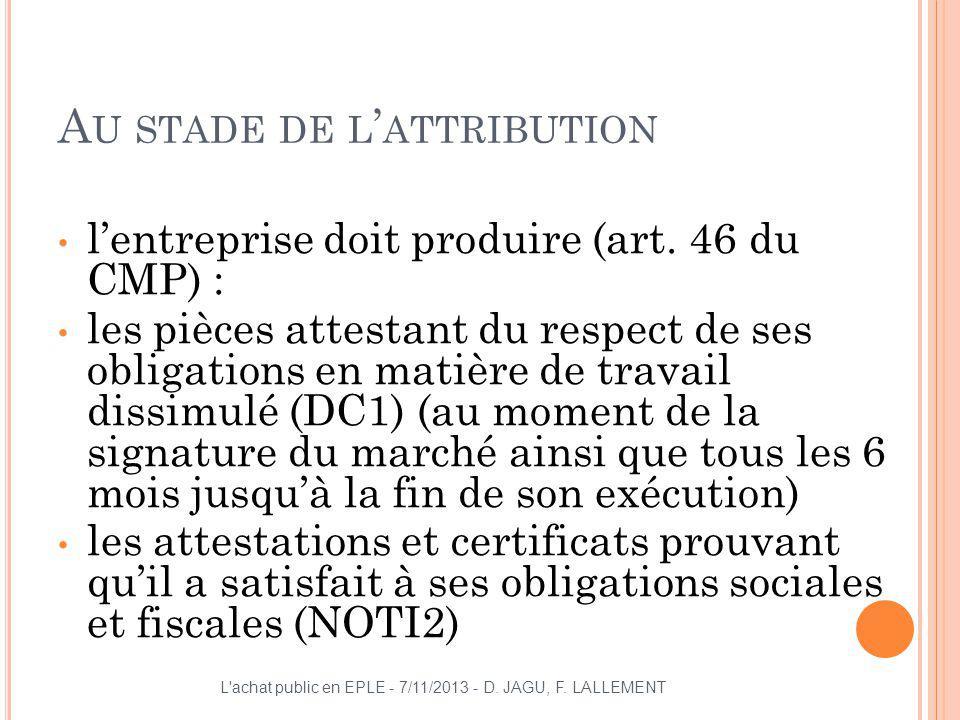 A U STADE DE L ATTRIBUTION lentreprise doit produire (art. 46 du CMP) : les pièces attestant du respect de ses obligations en matière de travail dissi