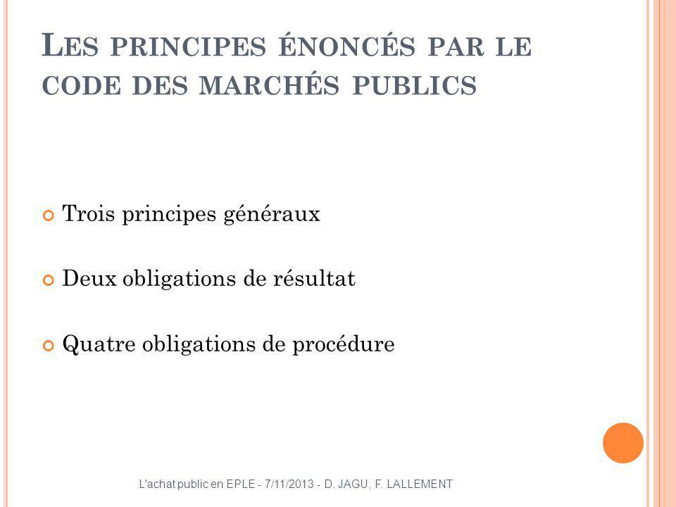 L ES PRINCIPES ÉNONCÉS PAR LE CODE DES MARCHÉS PUBLICS Trois principes généraux Deux obligations de résultat Quatre obligations de procédure L'achat p