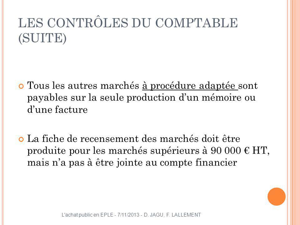 LES CONTRÔLES DU COMPTABLE (SUITE) Tous les autres marchés à procédure adaptée sont payables sur la seule production dun mémoire ou dune facture La fi