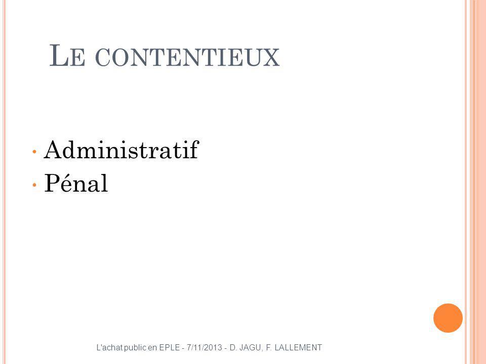 L E CONTENTIEUX Administratif Pénal L'achat public en EPLE - 7/11/2013 - D. JAGU, F. LALLEMENT