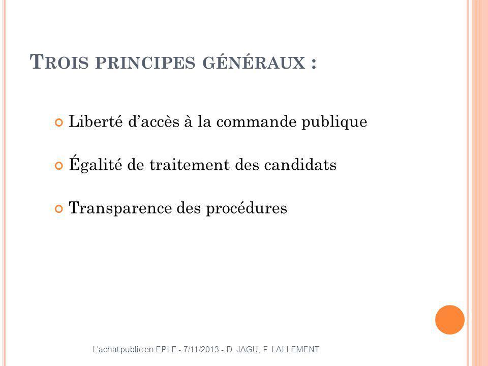 T ROIS PRINCIPES GÉNÉRAUX : Liberté daccès à la commande publique Égalité de traitement des candidats Transparence des procédures L'achat public en EP