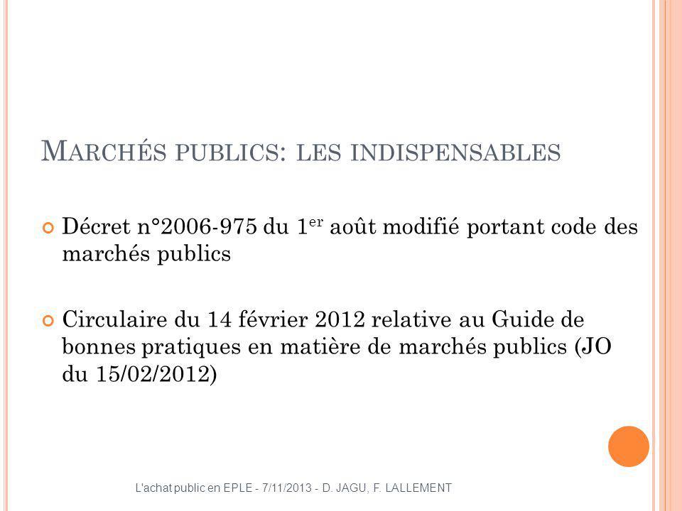 M ARCHÉS PUBLICS : LES INDISPENSABLES Décret n°2006-975 du 1 er août modifié portant code des marchés publics Circulaire du 14 février 2012 relative a