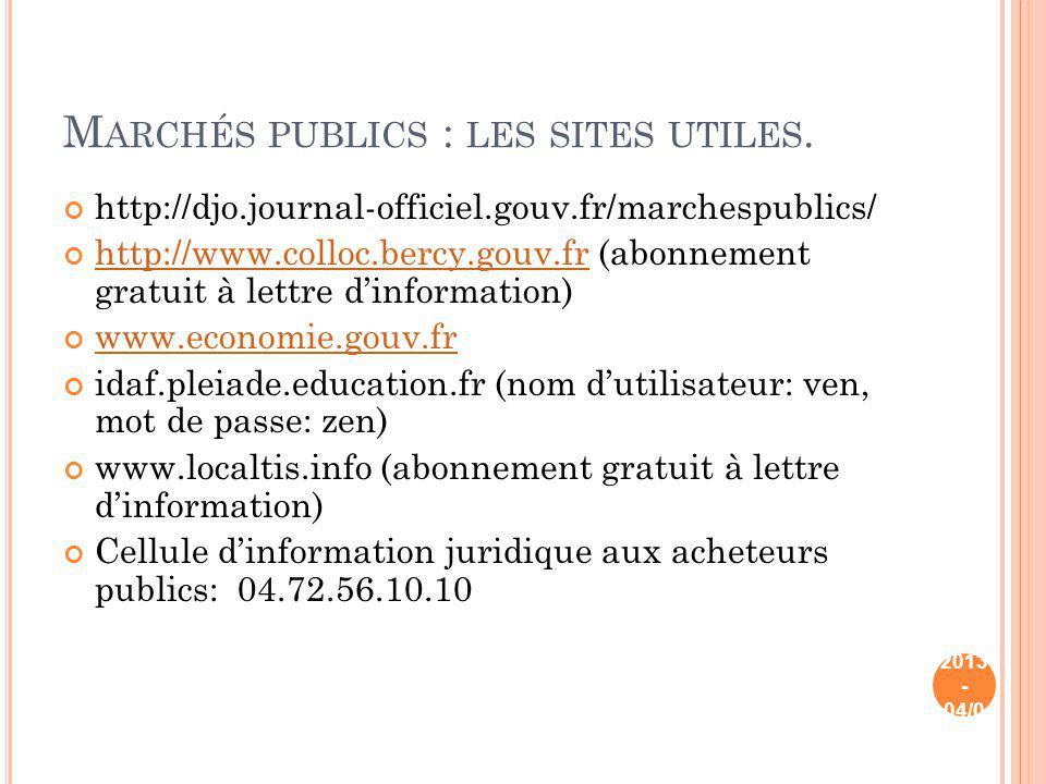 M ARCHÉS PUBLICS : LES SITES UTILES. http://djo.journal-officiel.gouv.fr/marchespublics/ http://www.colloc.bercy.gouv.fr (abonnement gratuit à lettre