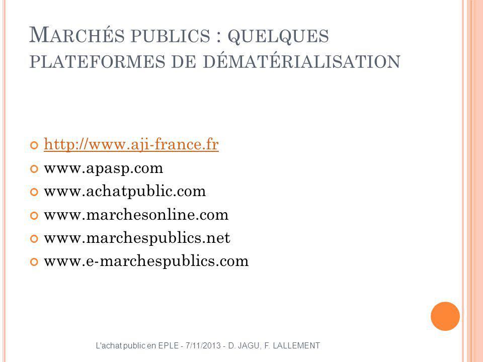 M ARCHÉS PUBLICS : QUELQUES PLATEFORMES DE DÉMATÉRIALISATION http://www.aji-france.fr www.apasp.com www.achatpublic.com www.marchesonline.com www.marc