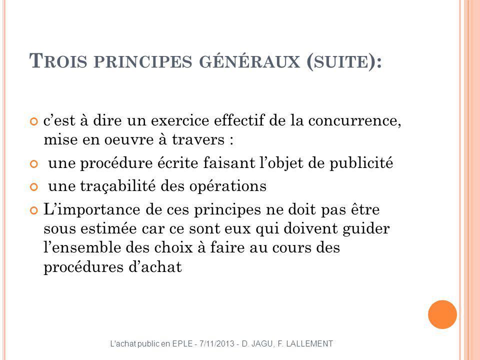 T ROIS PRINCIPES GÉNÉRAUX ( SUITE ): cest à dire un exercice effectif de la concurrence, mise en oeuvre à travers : une procédure écrite faisant lobje