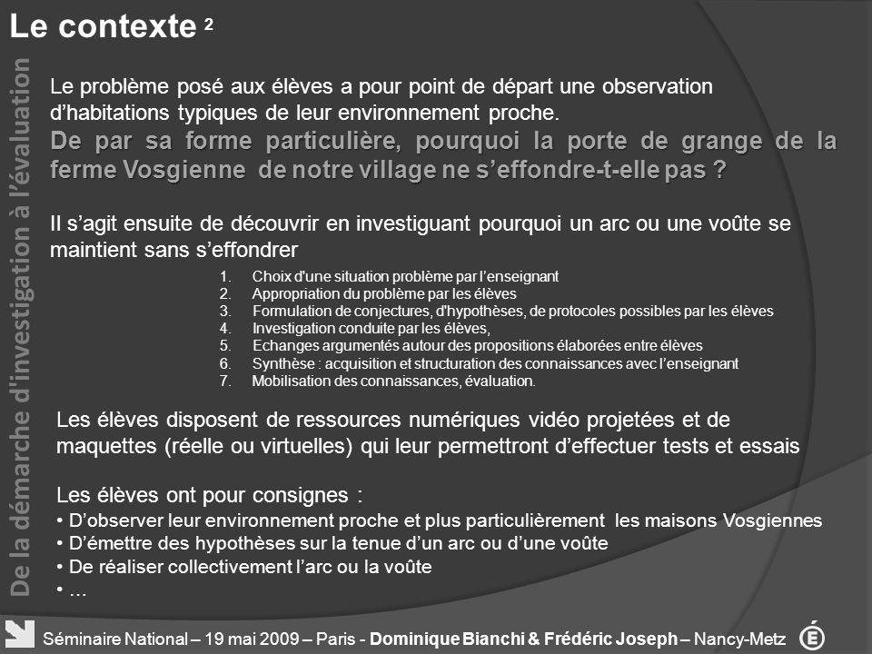 Le contexte 2 De la démarche d'investigation à lévaluation Séminaire National – 19 mai 2009 – Paris - Dominique Bianchi & Frédéric Joseph – Nancy-Metz
