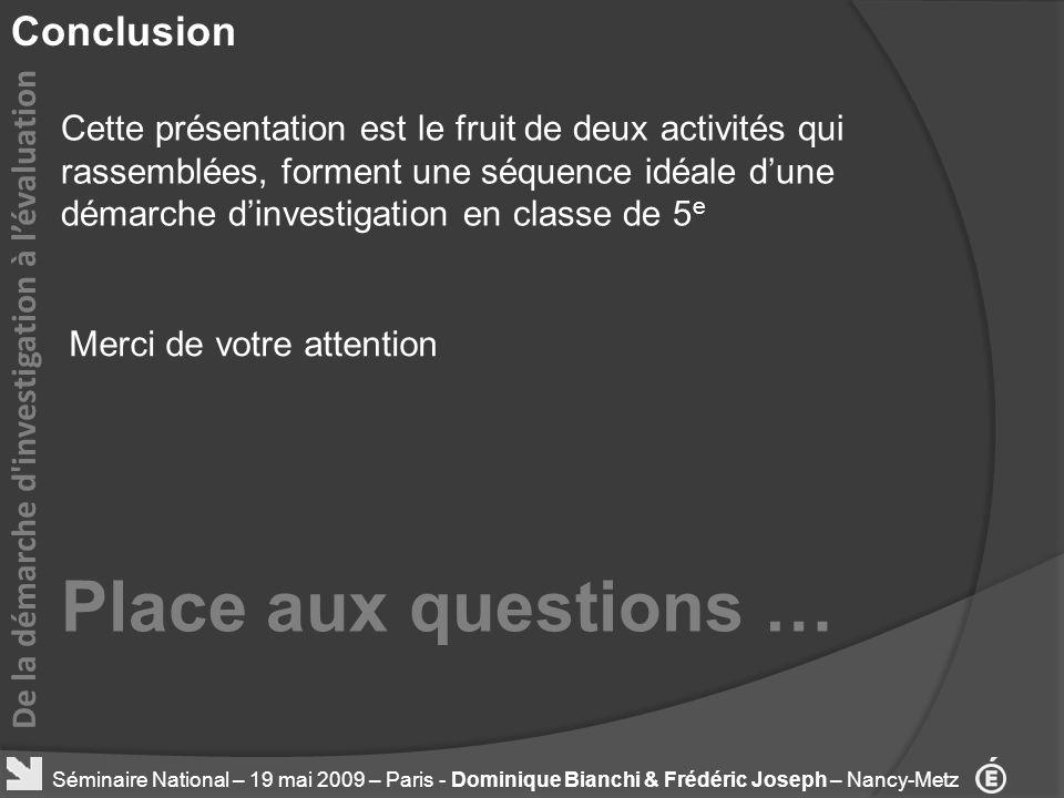 Conclusion De la démarche d'investigation à lévaluation Séminaire National – 19 mai 2009 – Paris - Dominique Bianchi & Frédéric Joseph – Nancy-Metz Ce
