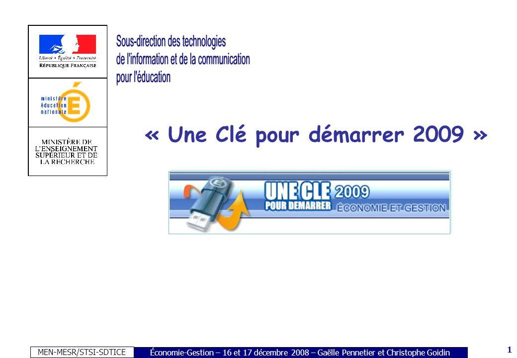 MEN-MESR/STSI-SDTICE 1 Économie-Gestion – 16 et 17 décembre 2008 – Gaëlle Pennetier et Christophe Goidin « Une Clé pour démarrer 2009 »