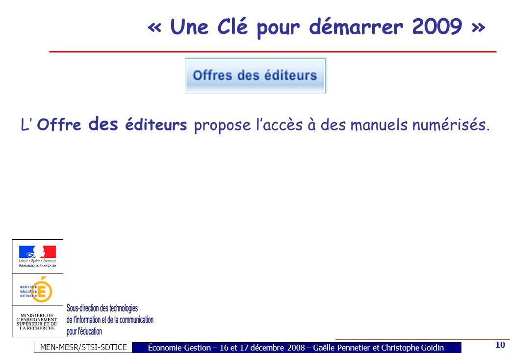 MEN-MESR/STSI-SDTICE 10 L Offre des éditeurs propose laccès à des manuels numérisés. « Une Clé pour démarrer 2009 » Économie-Gestion – 16 et 17 décemb