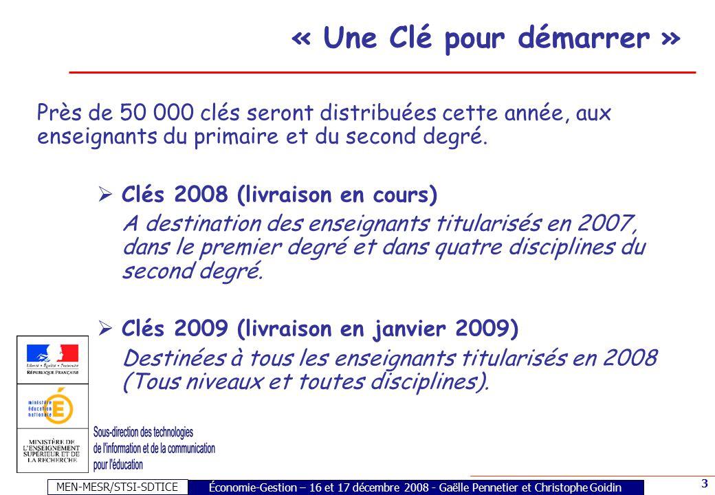 MEN-MESR/STSI-SDTICE 3 Économie-Gestion – 16 et 17 décembre 2008 - Gaëlle Pennetier et Christophe Goidin « Une Clé pour démarrer » Près de 50 000 clés