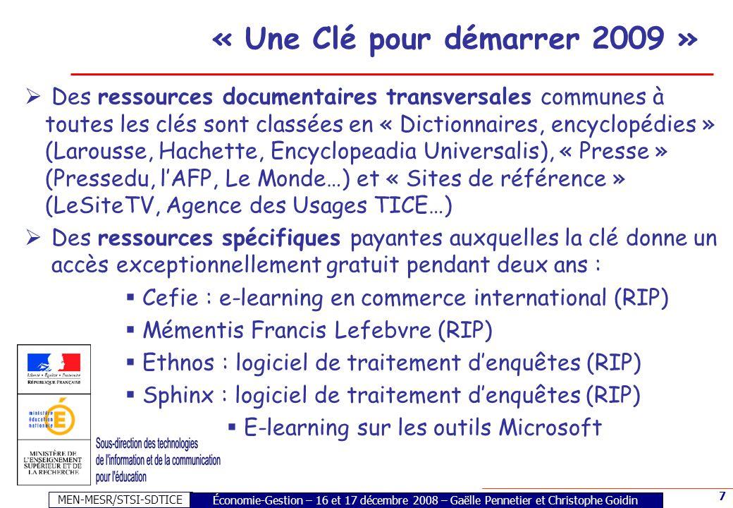 MEN-MESR/STSI-SDTICE 7 « Une Clé pour démarrer 2009 » Économie-Gestion – 16 et 17 décembre 2008 – Gaëlle Pennetier et Christophe Goidin Des ressources