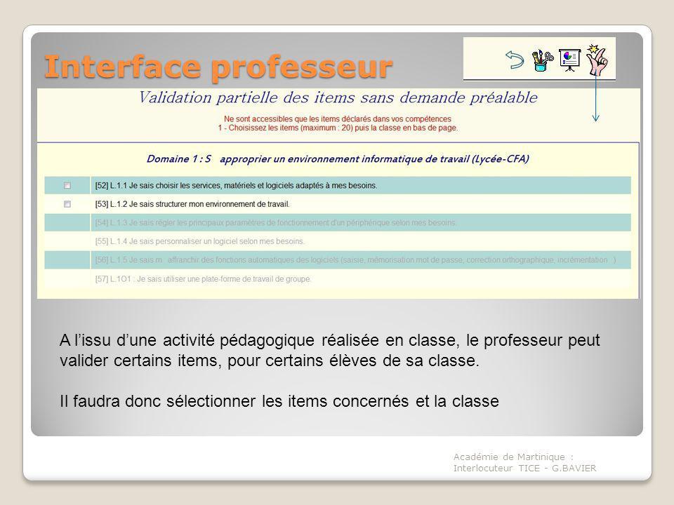 Interface professeur Académie de Martinique : Interlocuteur TICE - G.BAVIER A lissu dune activité pédagogique réalisée en classe, le professeur peut valider certains items, pour certains élèves de sa classe.