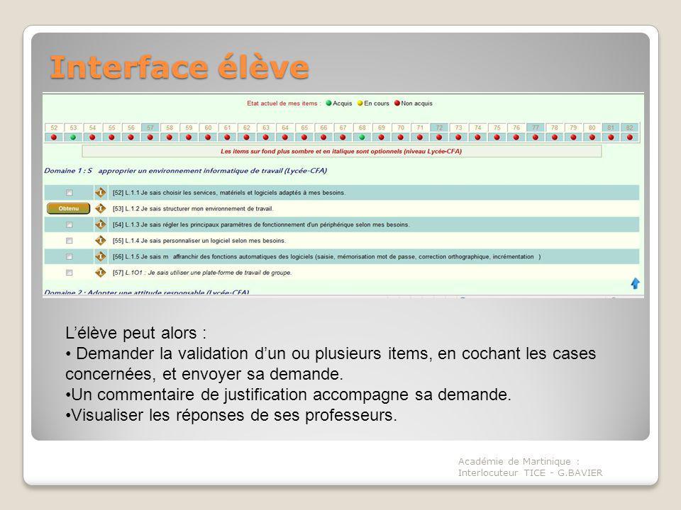 Interface élève Académie de Martinique : Interlocuteur TICE - G.BAVIER Lélève peut alors : Demander la validation dun ou plusieurs items, en cochant les cases concernées, et envoyer sa demande.