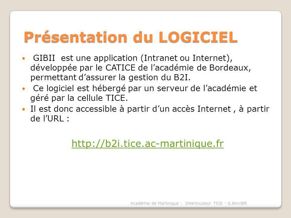 Présentation du LOGICIEL GIBII est une application (Intranet ou Internet), développée par le CATICE de lacadémie de Bordeaux, permettant dassurer la gestion du B2I.