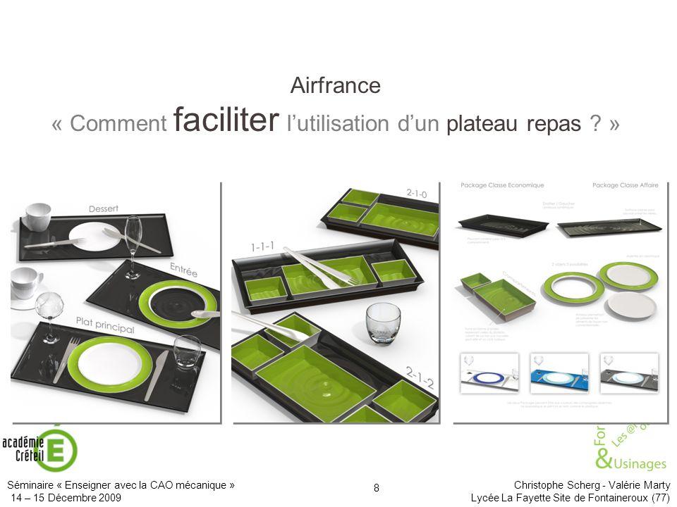 Séminaire « Enseigner avec la CAO mécanique » Christophe Scherg - Valérie Marty 14 – 15 Décembre 2009 Lycée La Fayette Site de Fontaineroux (77) 19 Ce quil apporte :