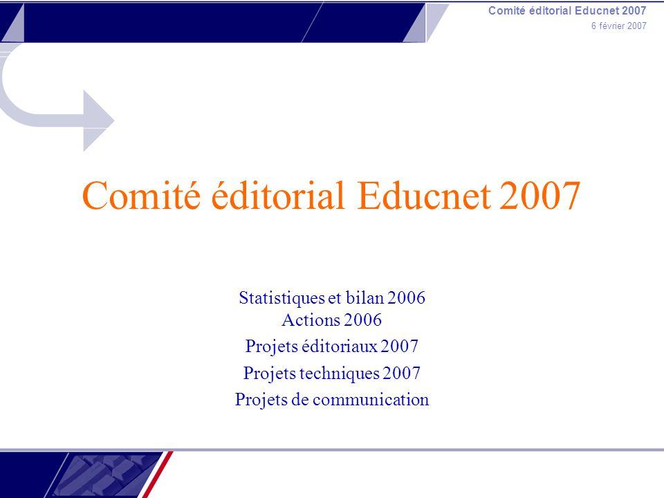 Comité éditorial Educnet 2007 6 février 2007 Comité éditorial Educnet 2007 Statistiques et bilan 2006 Actions 2006 Projets éditoriaux 2007 Projets techniques 2007 Projets de communication