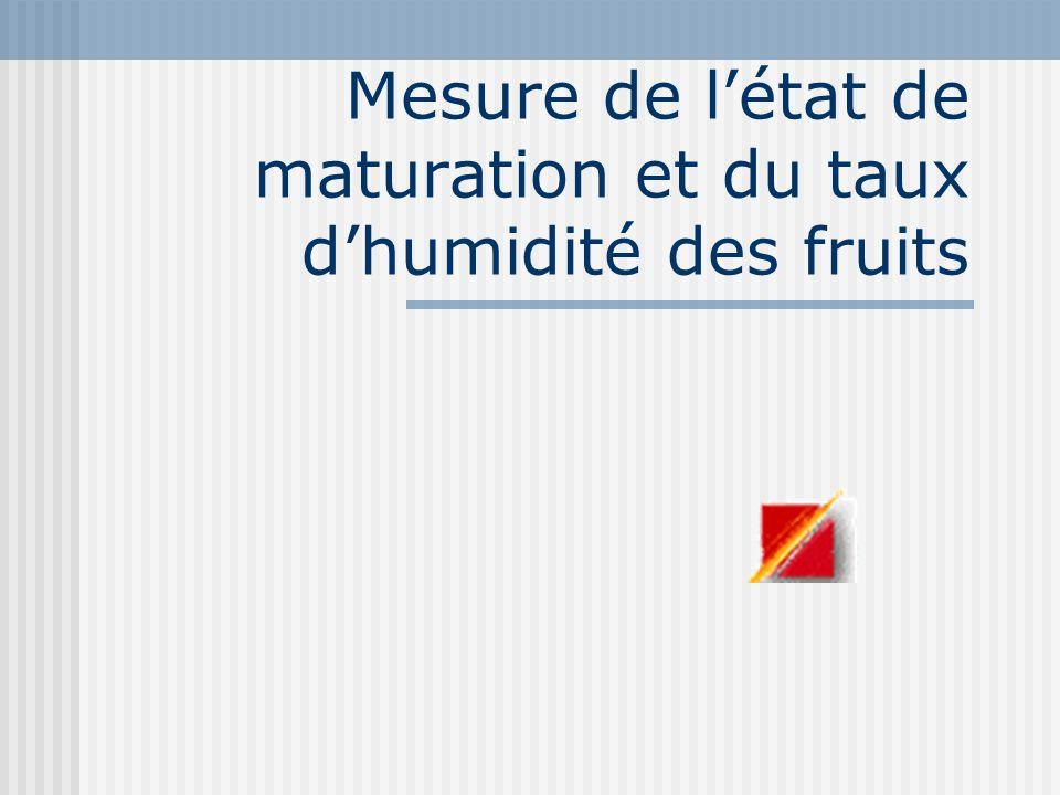 Mesure de létat de maturation et du taux dhumidité des fruits