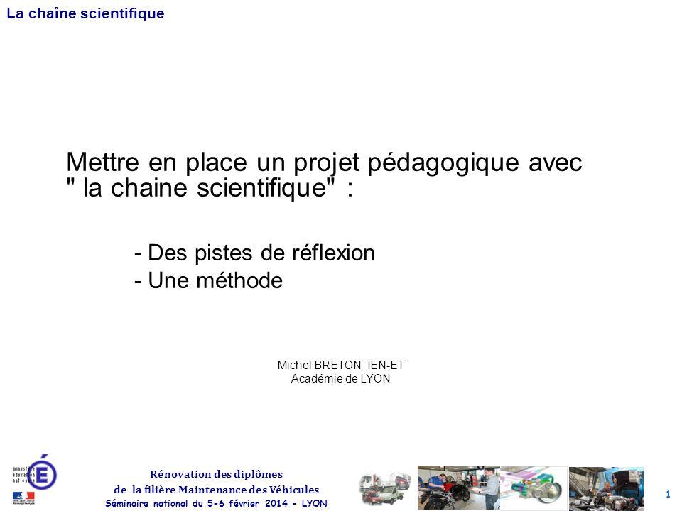 1 Rénovation des diplômes de la filière Maintenance des Véhicules Séminaire national du 5-6 février 2014 - LYON La chaîne scientifique Mettre en place