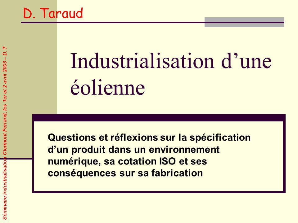 Séminaire industrialisation Clermont Ferrand, les 1er et 2 avril 2003 – D. T Industrialisation dune éolienne Questions et réflexions sur la spécificat