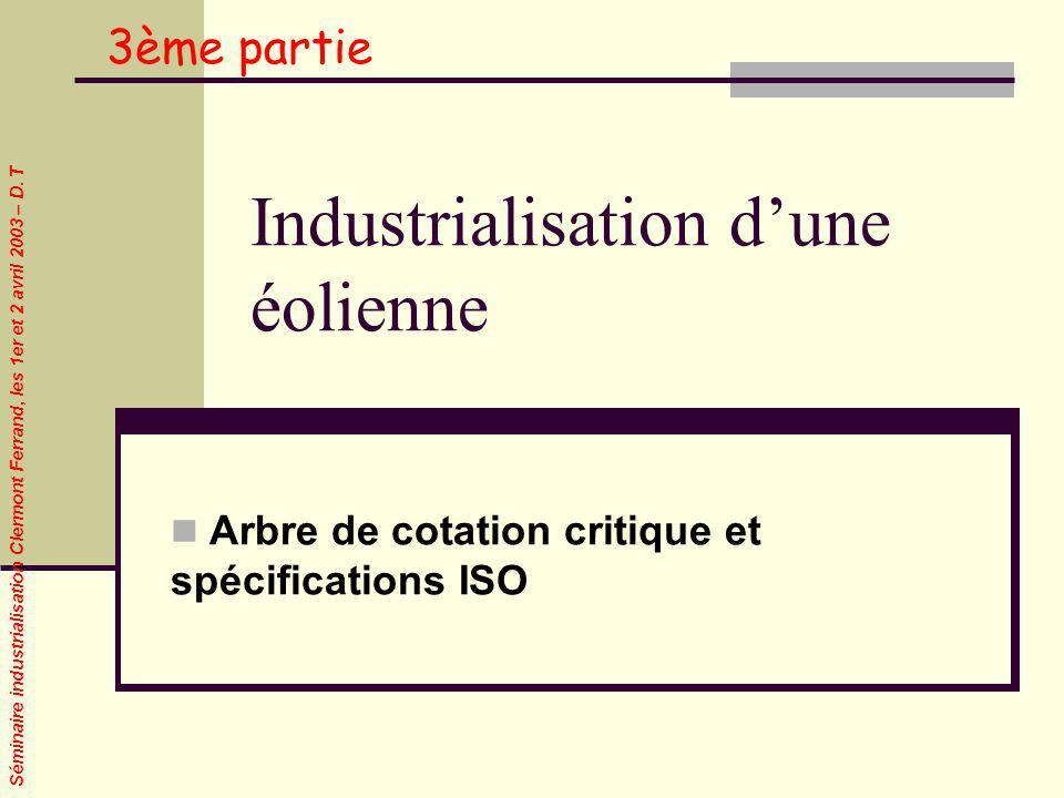 Séminaire industrialisation Clermont Ferrand, les 1er et 2 avril 2003 – D. T Industrialisation dune éolienne Arbre de cotation critique et spécificati