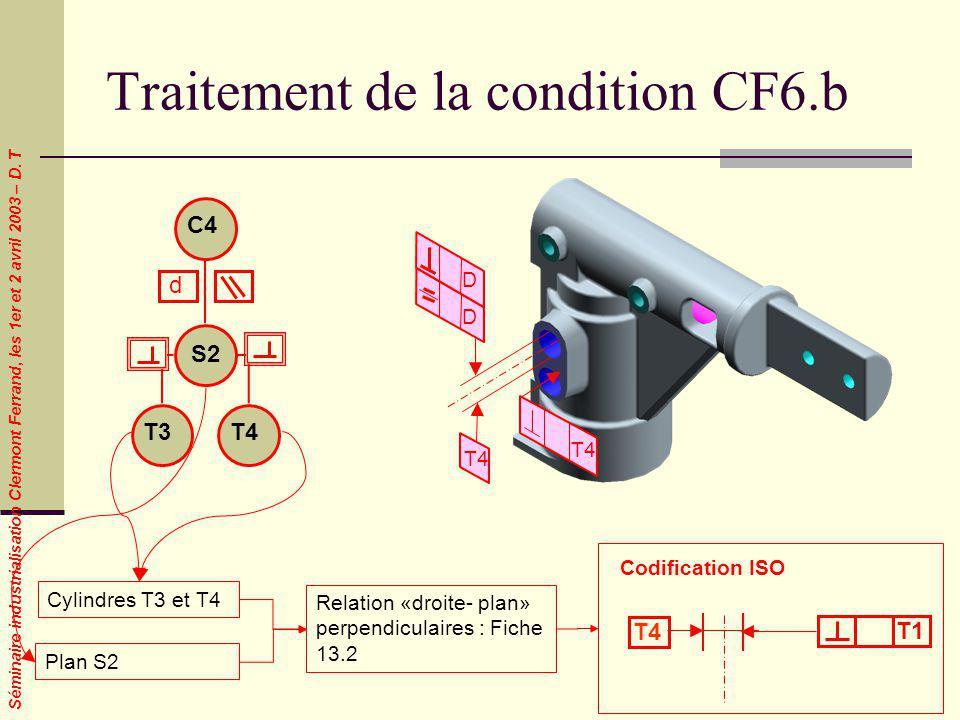 Séminaire industrialisation Clermont Ferrand, les 1er et 2 avril 2003 – D. T Traitement de la condition CF6.b Cylindres T3 et T4 Plan S2 Codification